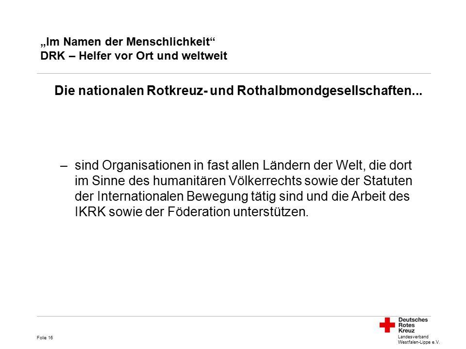 """Landesverband Westfalen-Lippe e.V. """"Im Namen der Menschlichkeit"""" DRK – Helfer vor Ort und weltweit Die nationalen Rotkreuz- und Rothalbmondgesellschaf"""