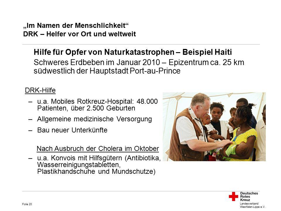 """Landesverband Westfalen-Lippe e.V. """"Im Namen der Menschlichkeit"""" DRK – Helfer vor Ort und weltweit Folie 20 Hilfe für Opfer von Naturkatastrophen – Be"""
