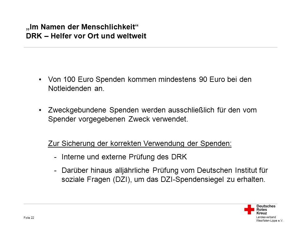 """Landesverband Westfalen-Lippe e.V. """"Im Namen der Menschlichkeit"""" DRK – Helfer vor Ort und weltweit Von 100 Euro Spenden kommen mindestens 90 Euro bei"""