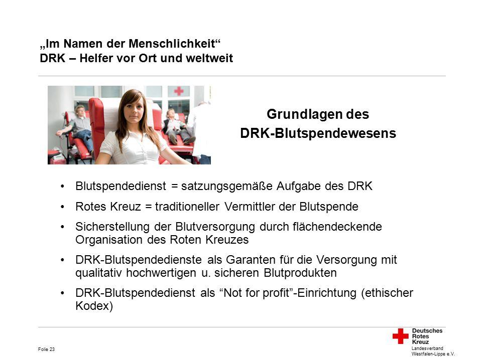 """Landesverband Westfalen-Lippe e.V. """"Im Namen der Menschlichkeit"""" DRK – Helfer vor Ort und weltweit Blutspendedienst = satzungsgemäße Aufgabe des DRK R"""