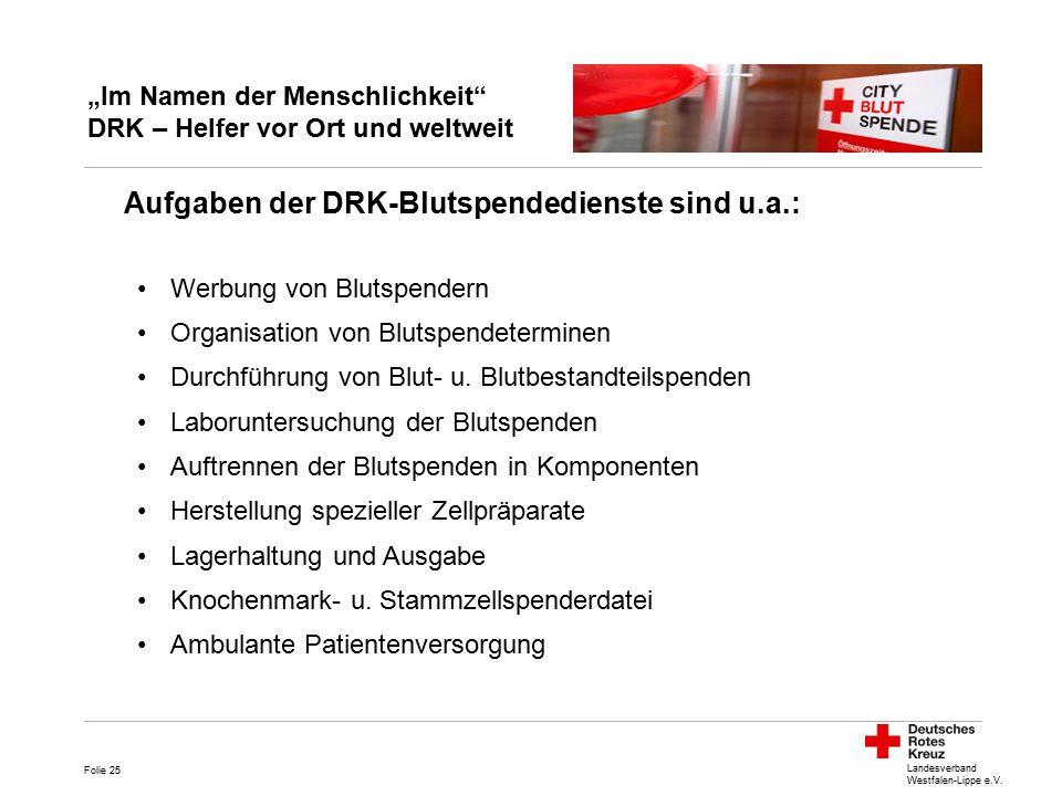 """Landesverband Westfalen-Lippe e.V. """"Im Namen der Menschlichkeit"""" DRK – Helfer vor Ort und weltweit Aufgaben der DRK-Blutspendedienste sind u.a.: Werbu"""