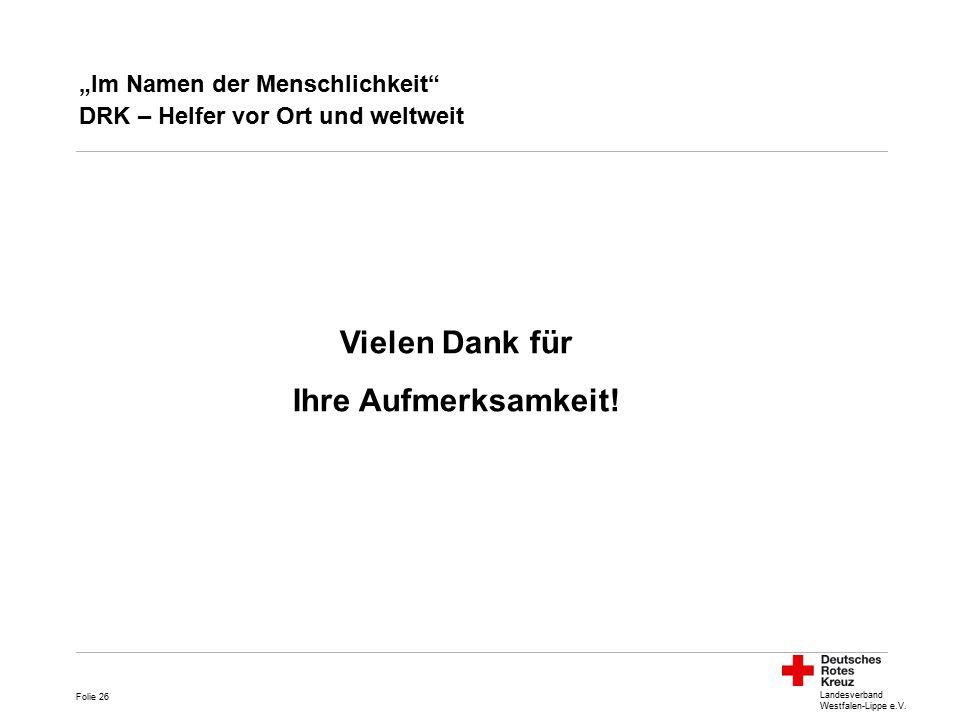 """Landesverband Westfalen-Lippe e.V. """"Im Namen der Menschlichkeit"""" DRK – Helfer vor Ort und weltweit Folie 26 Vielen Dank für Ihre Aufmerksamkeit!"""