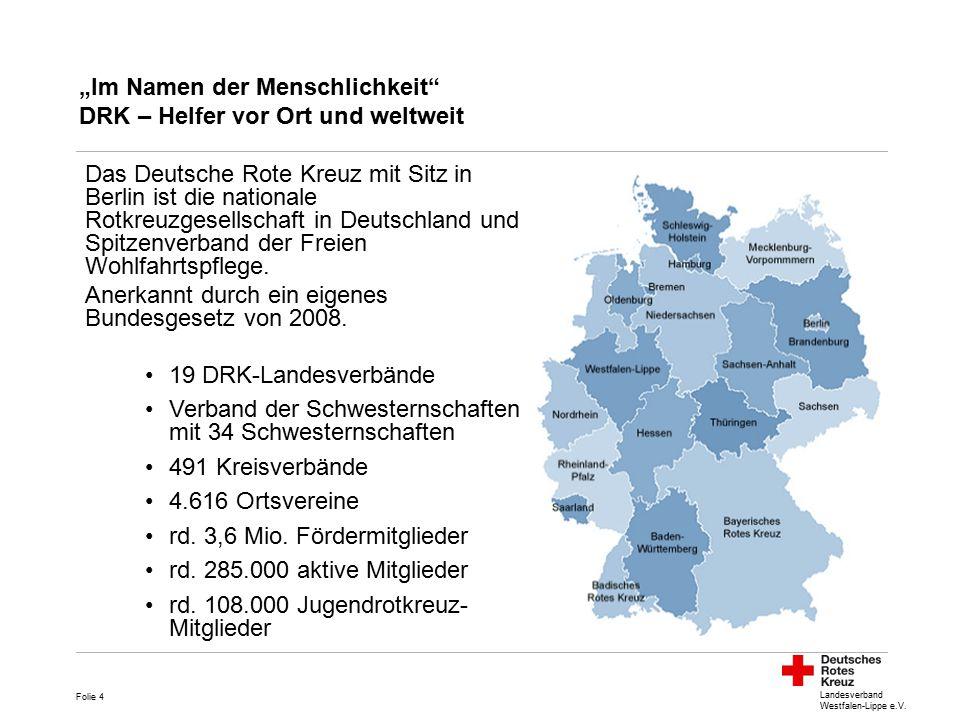 """Landesverband Westfalen-Lippe e.V. """"Im Namen der Menschlichkeit"""" DRK – Helfer vor Ort und weltweit Das Deutsche Rote Kreuz mit Sitz in Berlin ist die"""