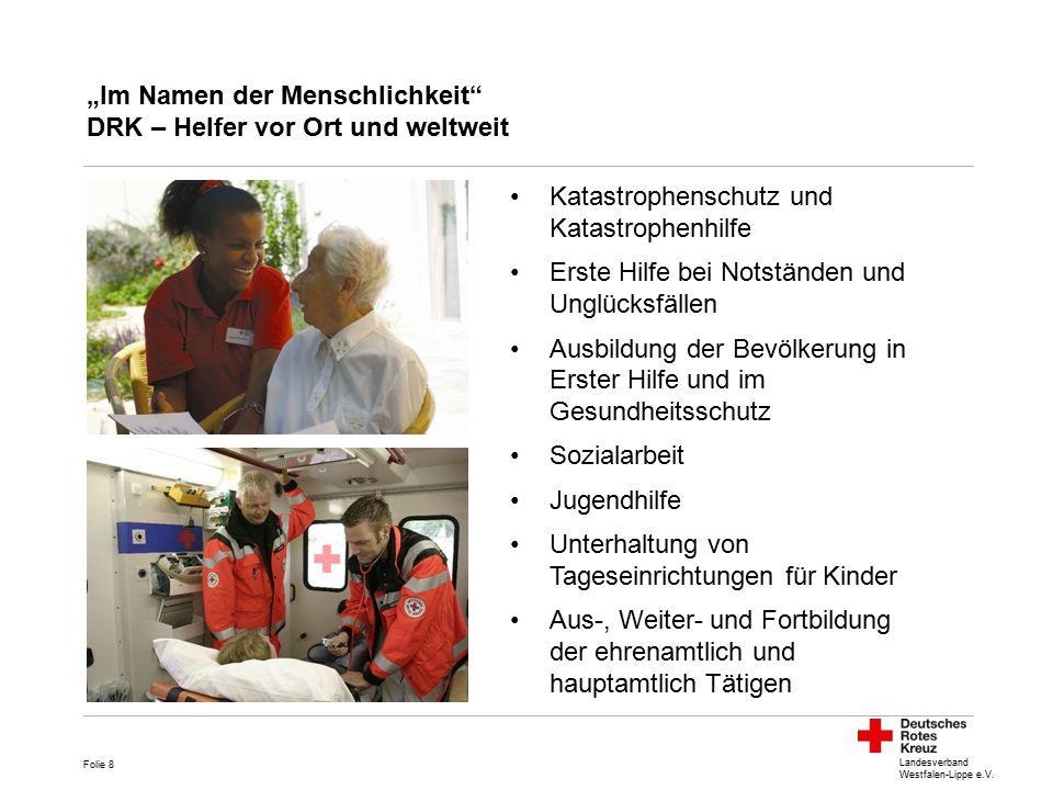 """Landesverband Westfalen-Lippe e.V. """"Im Namen der Menschlichkeit"""" DRK – Helfer vor Ort und weltweit Katastrophenschutz und Katastrophenhilfe Erste Hilf"""