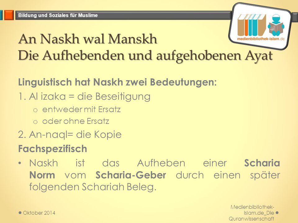 Bildung und Soziales für Muslime An Naskh wal Manskh Die Aufhebenden und aufgehobenen Ayat Linguistisch hat Naskh zwei Bedeutungen: 1. Al izaka = die
