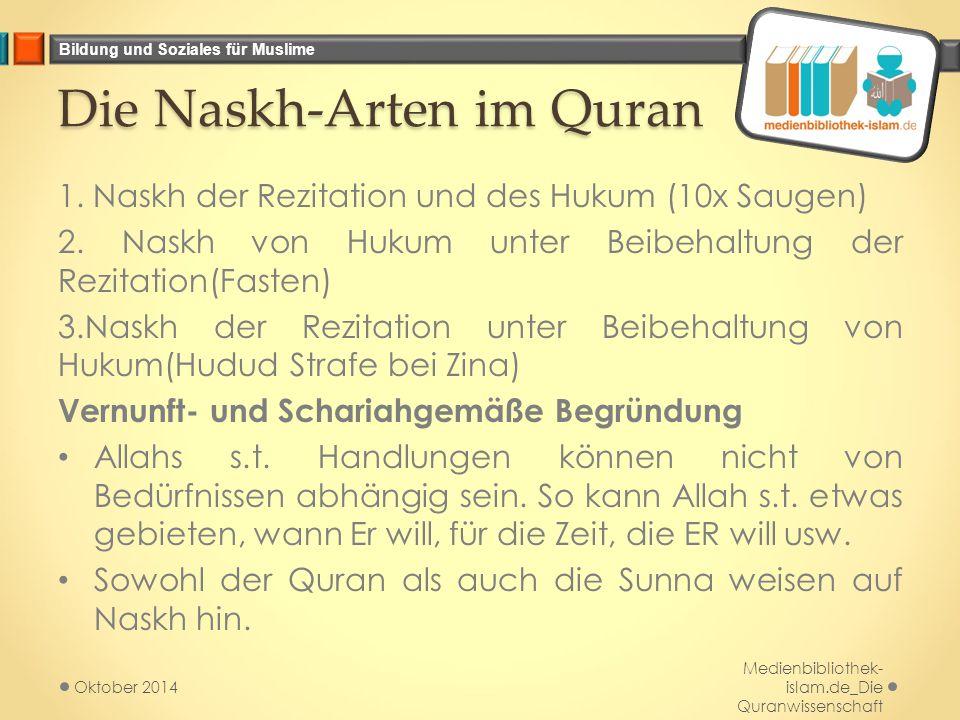 Bildung und Soziales für Muslime Die Naskh-Arten im Quran 1. Naskh der Rezitation und des Hukum (10x Saugen) 2. Naskh von Hukum unter Beibehaltung der