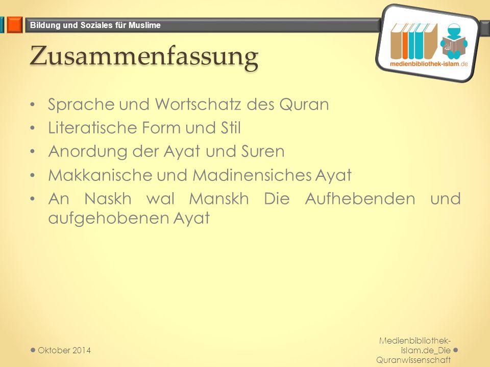 Bildung und Soziales für Muslime Zusammenfassung Sprache und Wortschatz des Quran Literatische Form und Stil Anordung der Ayat und Suren Makkanische u
