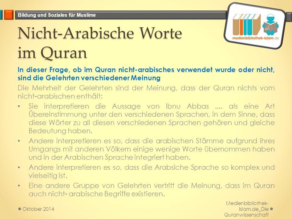 Bildung und Soziales für Muslime Nicht-Arabische Worte im Quran In dieser Frage, ob im Quran nicht-arabisches verwendet wurde oder nicht, sind die Gel