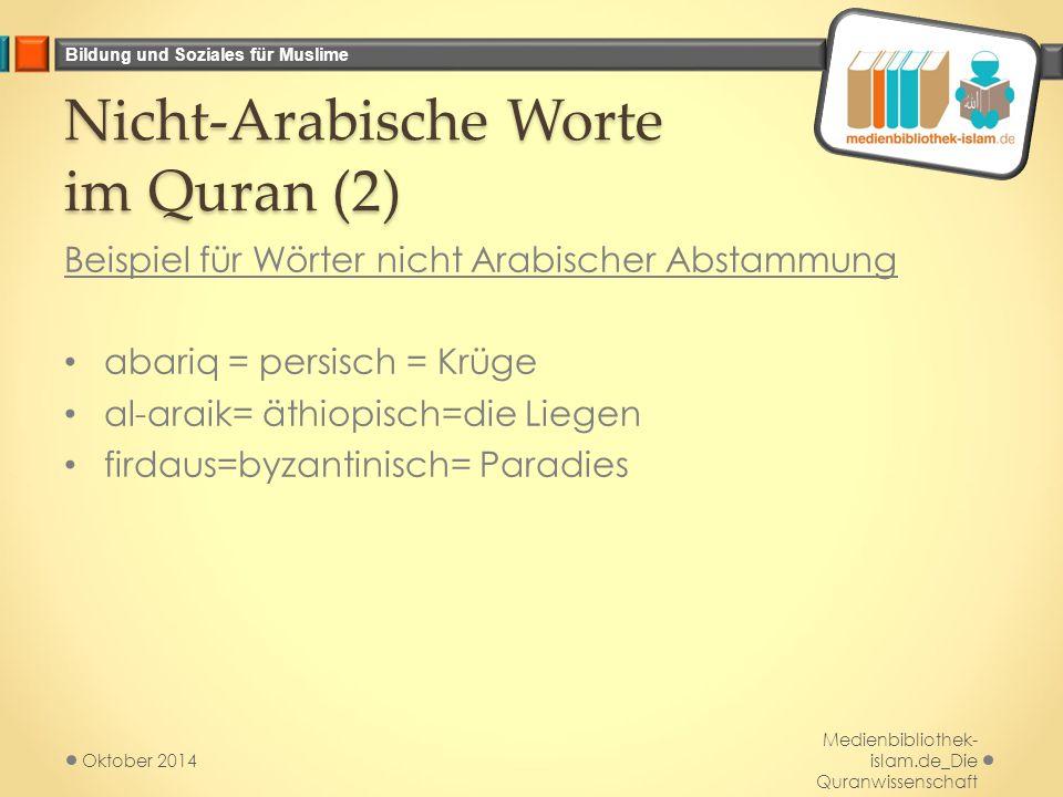 Bildung und Soziales für Muslime Nicht-Arabische Worte im Quran (2) Beispiel für Wörter nicht Arabischer Abstammung abariq = persisch = Krüge al-araik