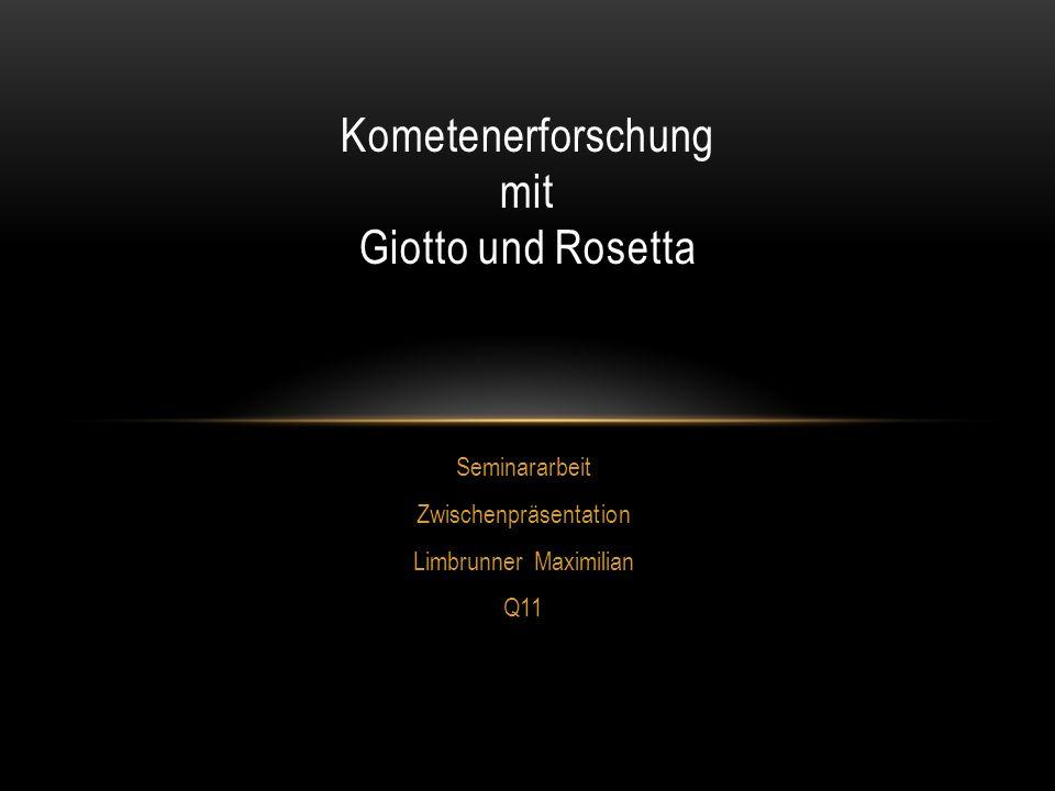 Seminararbeit Zwischenpräsentation Limbrunner Maximilian Q11 Kometenerforschung mit Giotto und Rosetta