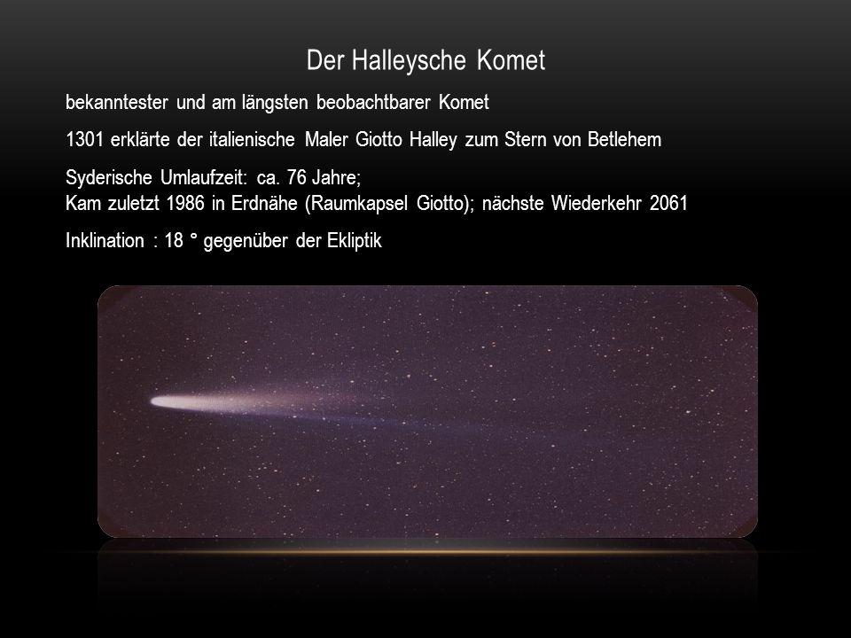 Der Halleysche Komet bekanntester und am längsten beobachtbarer Komet 1301 erklärte der italienische Maler Giotto Halley zum Stern von Betlehem Syderi