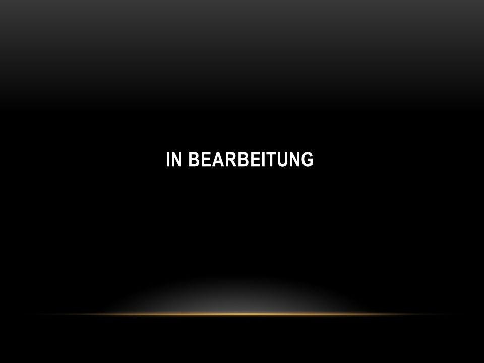IN BEARBEITUNG