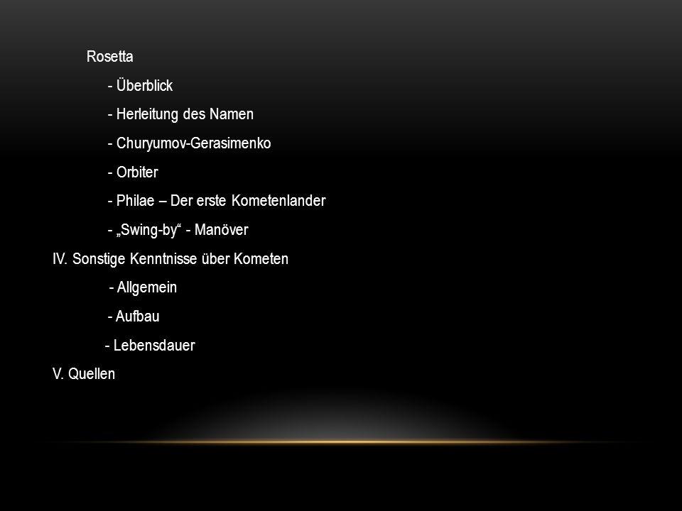 "Rosetta - Überblick - Herleitung des Namen - Churyumov-Gerasimenko - Orbiter - Philae – Der erste Kometenlander - ""Swing-by"" - Manöver IV. Sonstige Ke"