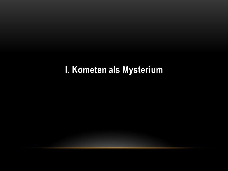 I. Kometen als Mysterium