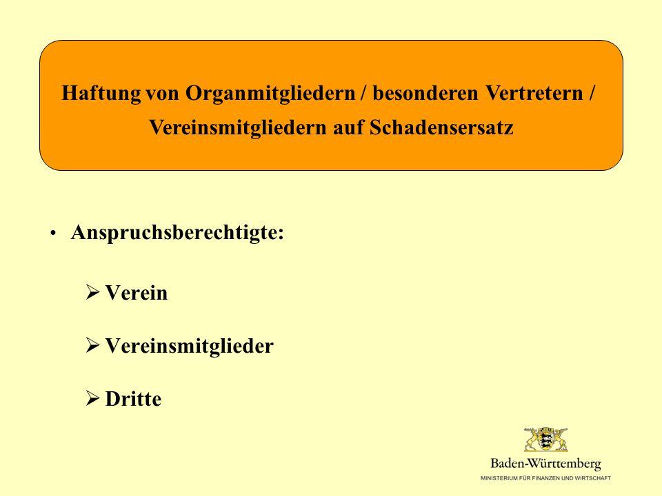 Anspruchsberechtigte:  Verein  Vereinsmitglieder  Dritte Haftung von Organmitgliedern / besonderen Vertretern / Vereinsmitgliedern auf Schadensersatz