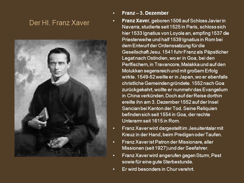 Der Hl. Franz Xaver Franz – 3. Dezember Franz Xaver, geboren 1506 auf Schloss Javier in Navarra, studierte seit 1525 in Paris, schloss sich hier 1533