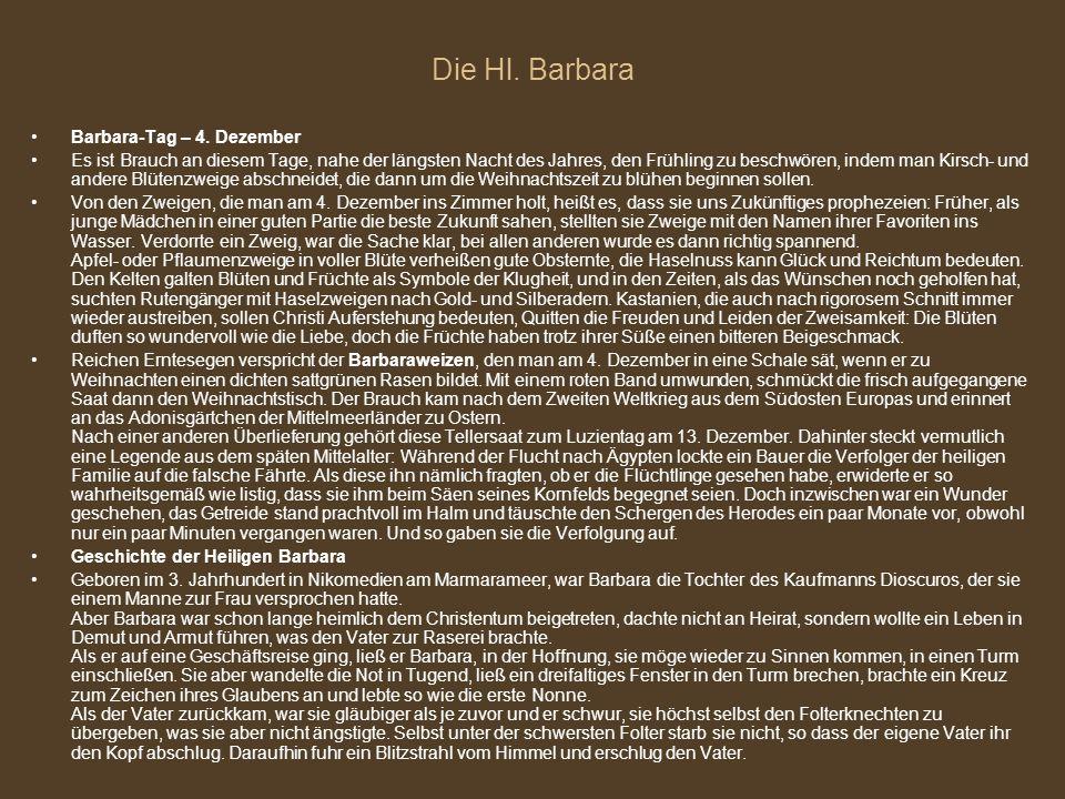 Barbara-Tag – 4. Dezember Es ist Brauch an diesem Tage, nahe der längsten Nacht des Jahres, den Frühling zu beschwören, indem man Kirsch- und andere B
