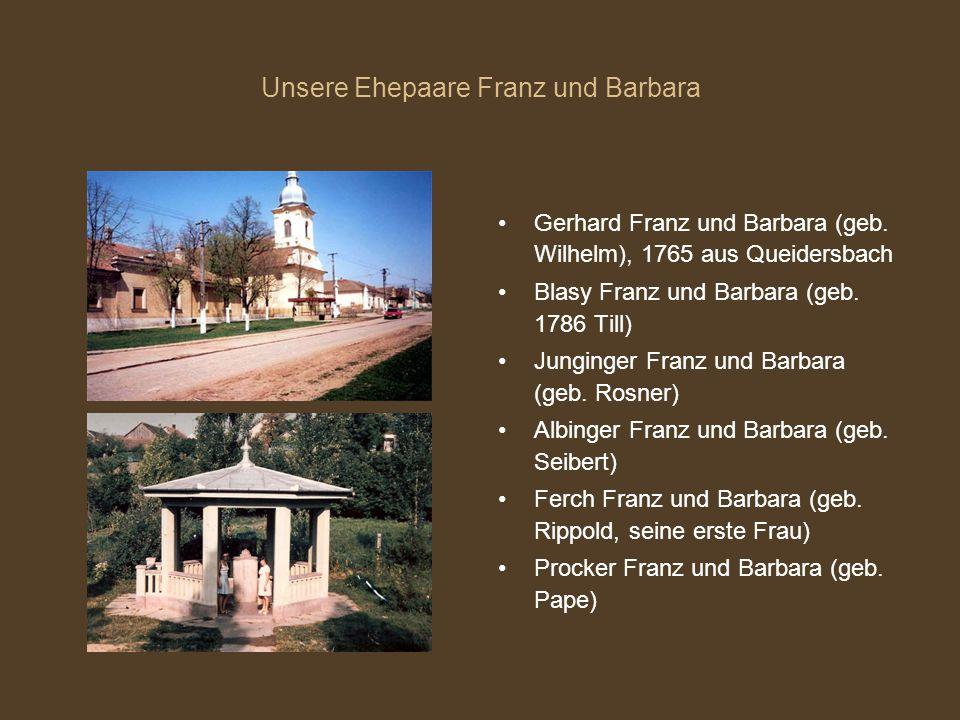 Unsere Ehepaare Franz und Barbara Gerhard Franz und Barbara (geb. Wilhelm), 1765 aus Queidersbach Blasy Franz und Barbara (geb. 1786 Till) Junginger F