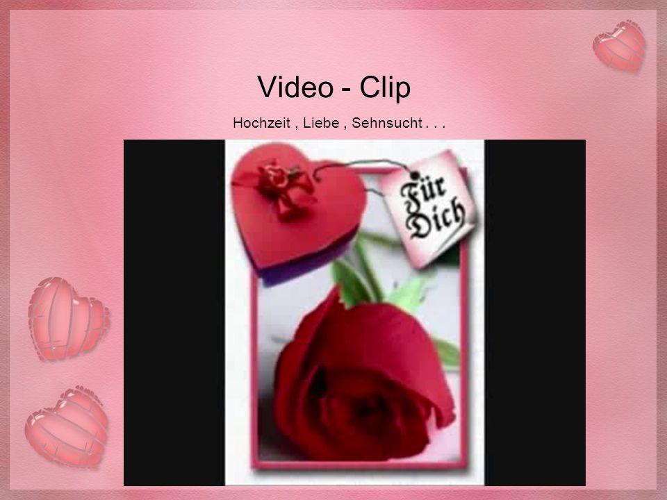 Video - Clip Hochzeit, Liebe, Sehnsucht...