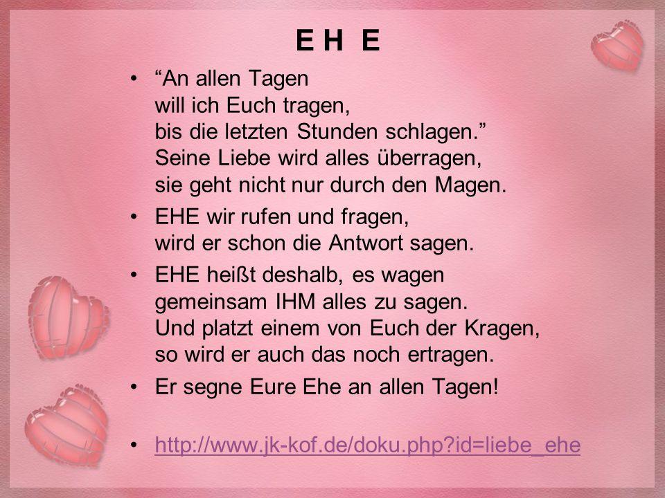 """E H E """"An allen Tagen will ich Euch tragen, bis die letzten Stunden schlagen."""" Seine Liebe wird alles überragen, sie geht nicht nur durch den Magen. E"""