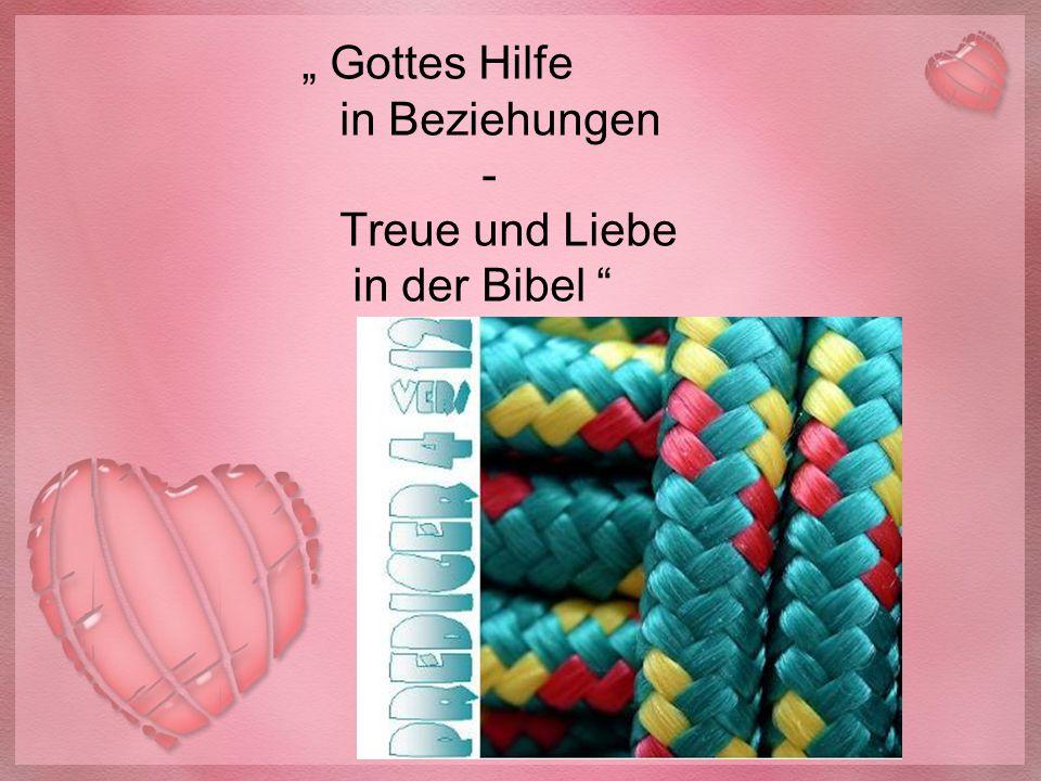 """"""" Gottes Hilfe in Beziehungen - Treue und Liebe in der Bibel """""""