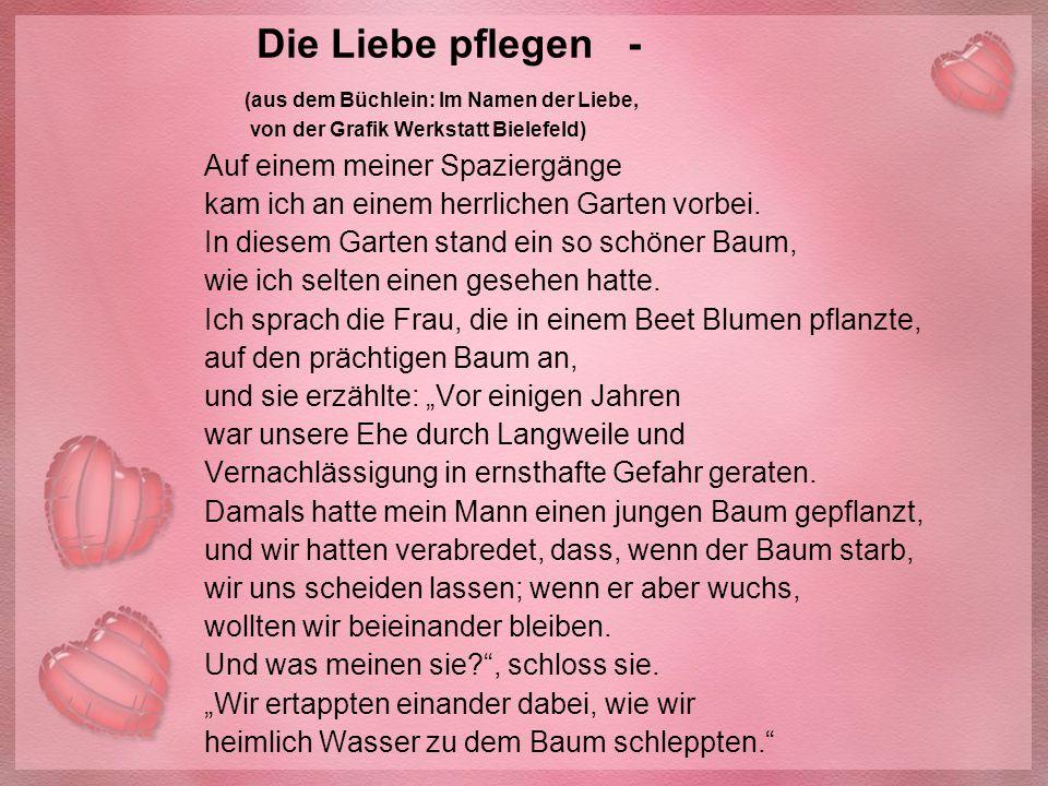 Die Liebe pflegen - (aus dem Büchlein: Im Namen der Liebe, von der Grafik Werkstatt Bielefeld) Auf einem meiner Spaziergänge kam ich an einem herrlich