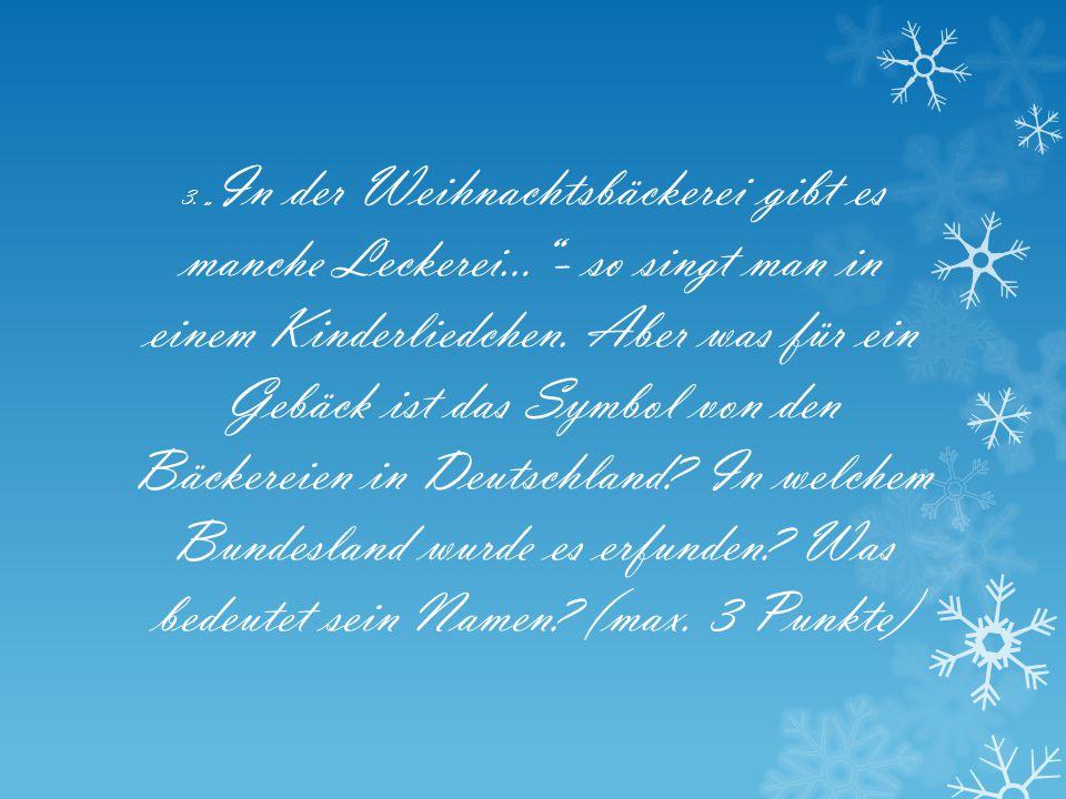 """3. """" In der Weihnachtsbäckerei gibt es manche Leckerei…""""- so singt man in einem Kinderliedchen. Aber was für ein Gebäck ist das Symbol von den Bäckere"""