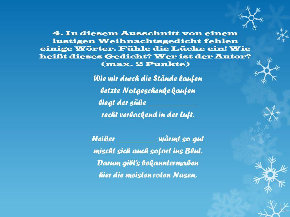 4. In diesem Ausschnitt von einem lustigen Weihnachtsgedicht fehlen einige Wörter. Fühle die Lücke ein! Wie heißt dieses Gedicht? Wer ist der Autor? (