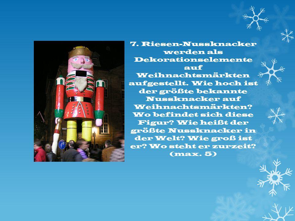 7. Riesen-Nussknacker werden als Dekorationselemente auf Weihnachtsmärkten aufgestellt. Wie hoch ist der größte bekannte Nussknacker auf Weihnachtsmär
