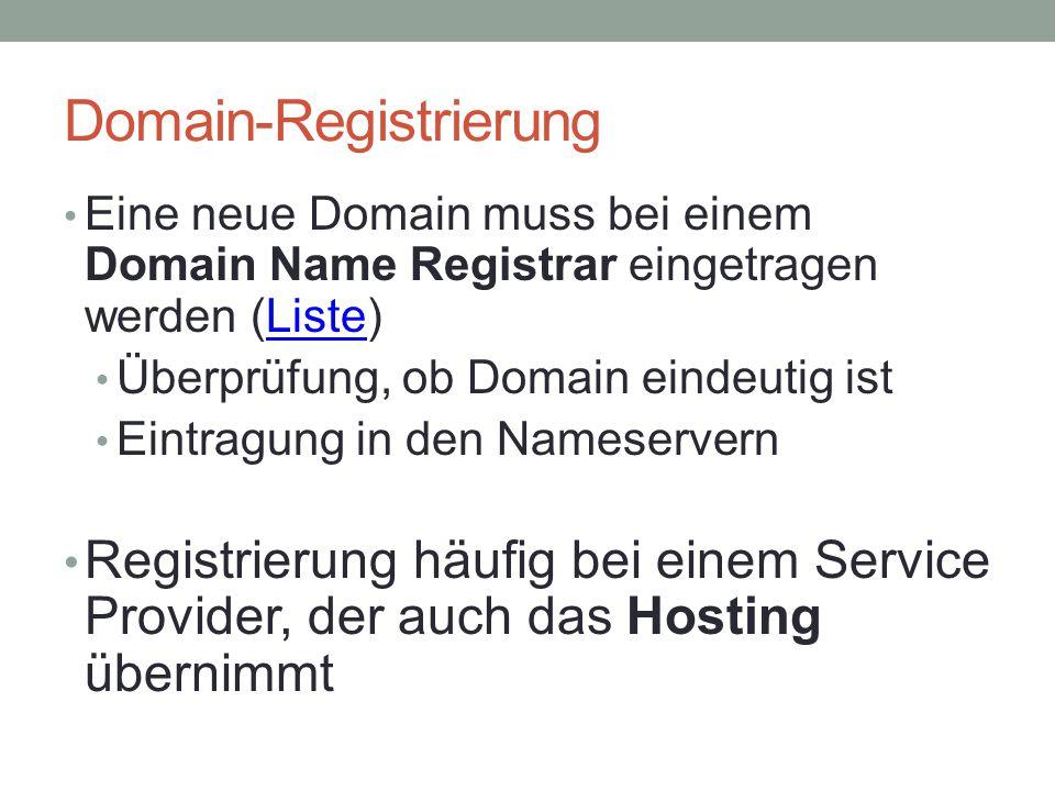 Domain-Registrierung Eine neue Domain muss bei einem Domain Name Registrar eingetragen werden (Liste)Liste Überprüfung, ob Domain eindeutig ist Eintragung in den Nameservern Registrierung häufig bei einem Service Provider, der auch das Hosting übernimmt