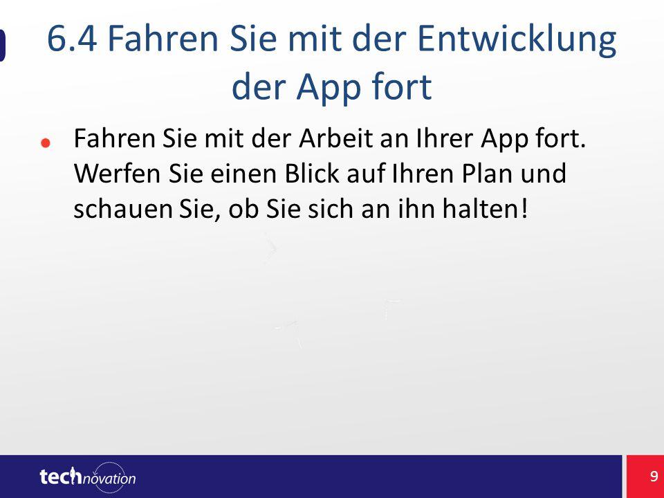 6.4 Fahren Sie mit der Entwicklung der App fort Fahren Sie mit der Arbeit an Ihrer App fort. Werfen Sie einen Blick auf Ihren Plan und schauen Sie, ob