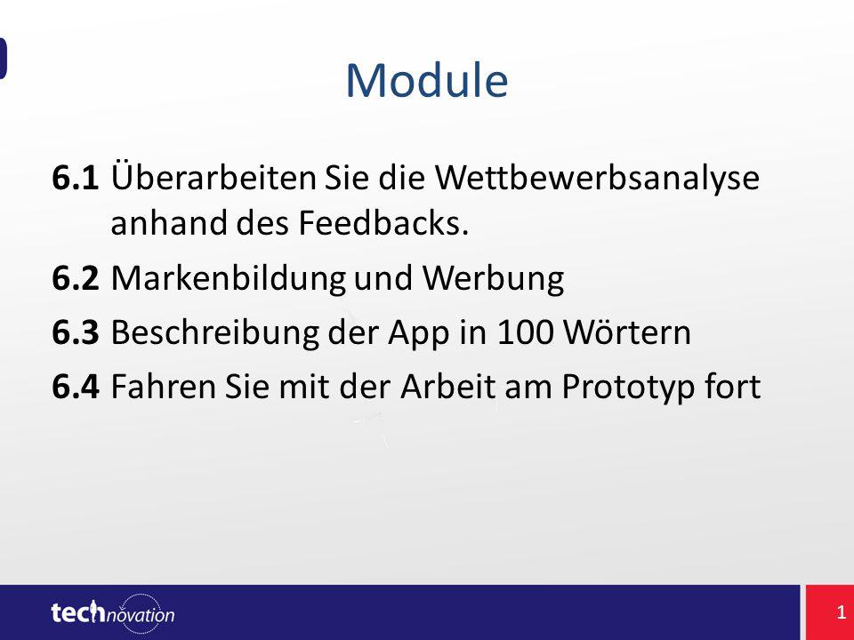 Module 6.1Überarbeiten Sie die Wettbewerbsanalyse anhand des Feedbacks. 6.2Markenbildung und Werbung 6.3Beschreibung der App in 100 Wörtern 6.4Fahren