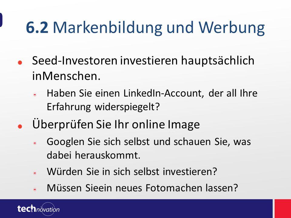 6.2 Markenbildung und Werbung Seed-Investoren investieren hauptsächlich inMenschen.