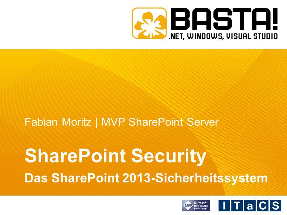 Fabian Moritz | MVP SharePoint Server SharePoint Security Das SharePoint 2013-Sicherheitssystem