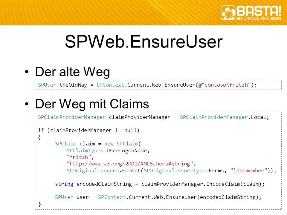 SPWeb.EnsureUser Der alte Weg Der Weg mit Claims SPUser theOldWay = SPContext.Current.Web.EnsureUser(@