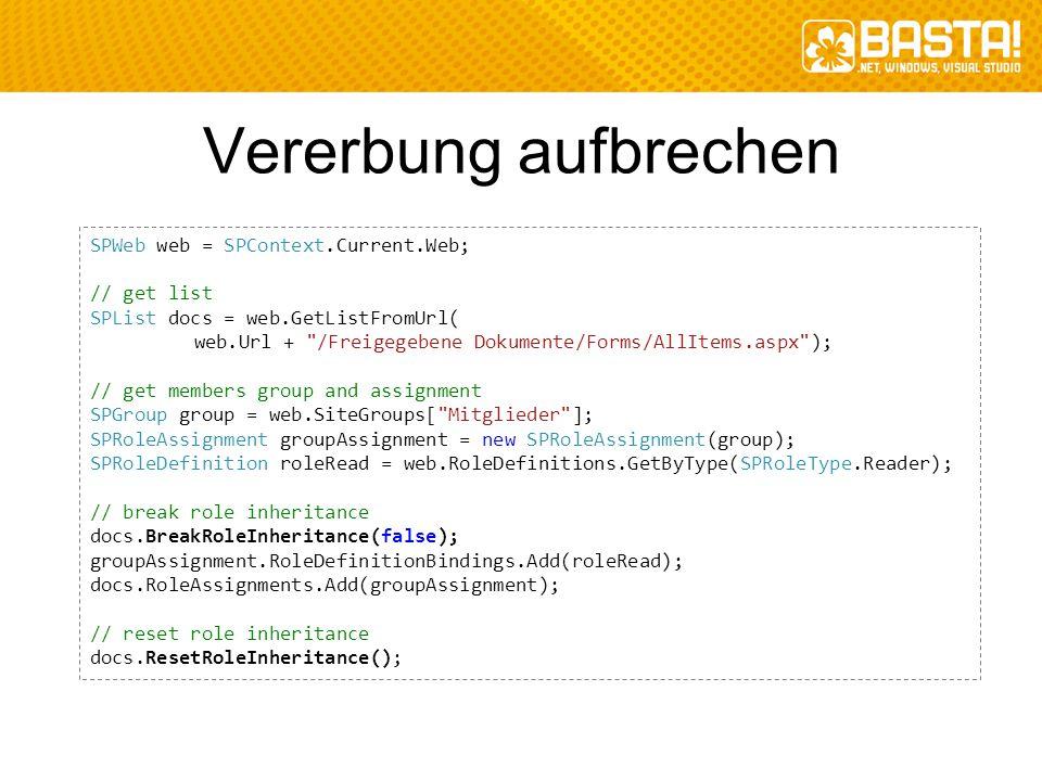 Vererbung aufbrechen SPWeb web = SPContext.Current.Web; // get list SPList docs = web.GetListFromUrl( web.Url +
