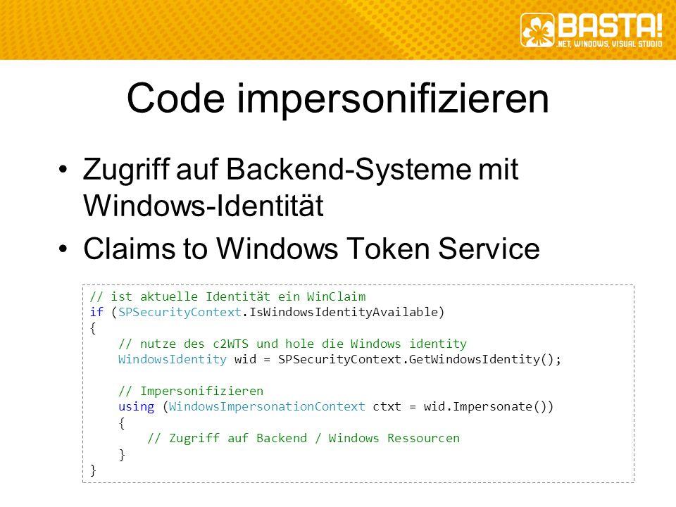 Code impersonifizieren Zugriff auf Backend-Systeme mit Windows-Identität Claims to Windows Token Service // ist aktuelle Identität ein WinClaim if (SP