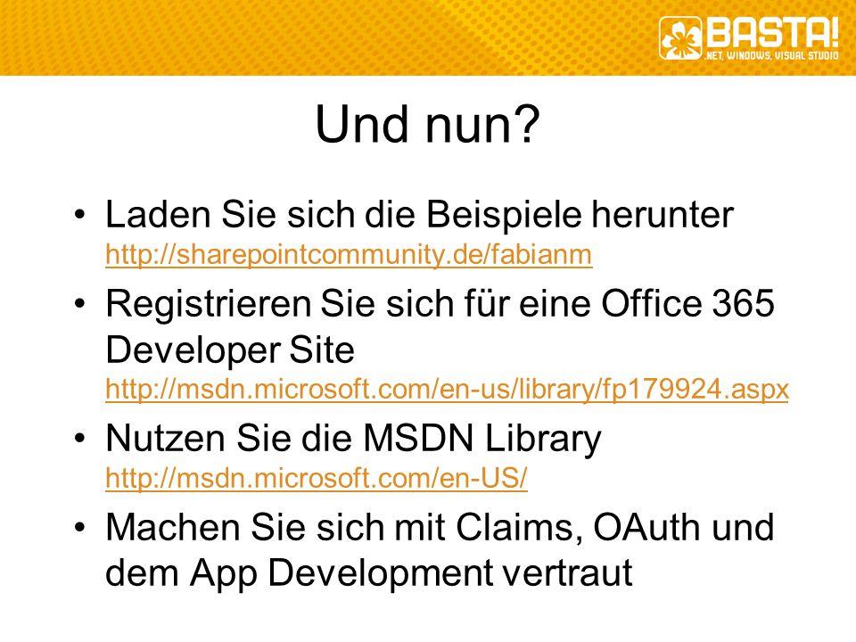 Und nun? Laden Sie sich die Beispiele herunter http://sharepointcommunity.de/fabianm Registrieren Sie sich für eine Office 365 Developer Site http://m