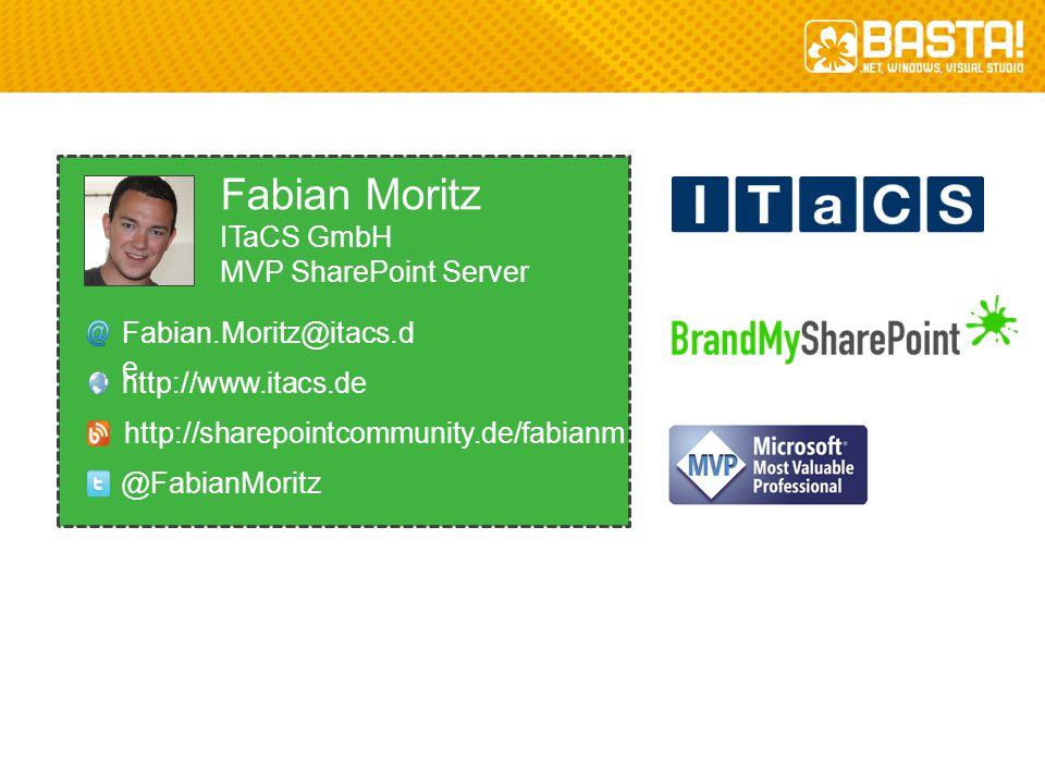 Fabian Moritz ITaCS GmbH MVP SharePoint Server Fabian.Moritz@itacs.d e http://www.itacs.de @FabianMoritz http://sharepointcommunity.de/fabianm
