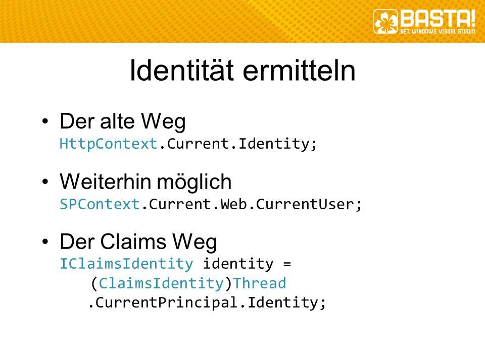 Identität ermitteln Der alte Weg HttpContext.Current.Identity; Weiterhin möglich SPContext.Current.Web.CurrentUser; Der Claims Weg IClaimsIdentity ide