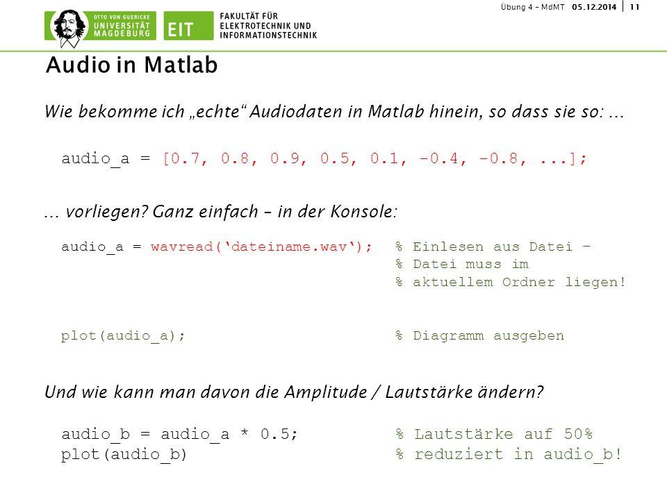 """1105.12.2014Übung 4 - MdMT Wie bekomme ich """"echte"""" Audiodaten in Matlab hinein, so dass sie so:...... vorliegen? Ganz einfach – in der Konsole: Und wi"""