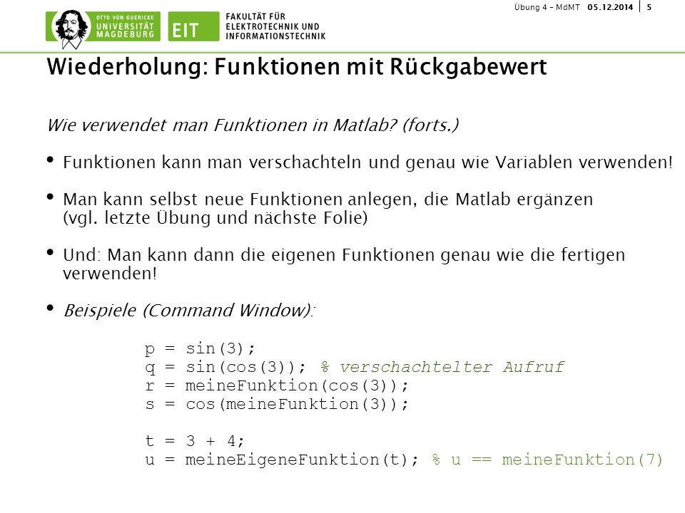 505.12.2014Übung 4 - MdMT Wie verwendet man Funktionen in Matlab? (forts.) Funktionen kann man verschachteln und genau wie Variablen verwenden! Man ka