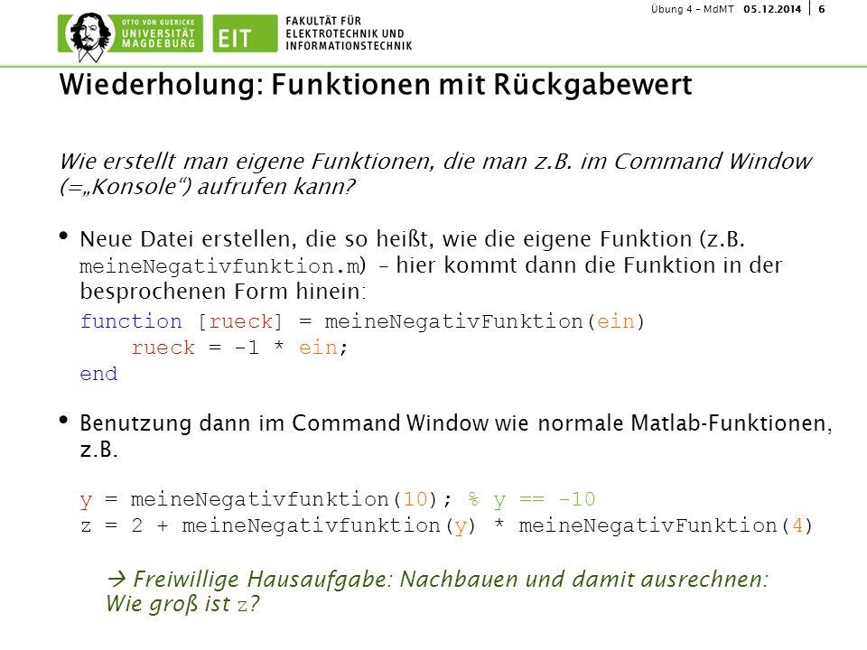 """605.12.2014Übung 4 - MdMT Wie erstellt man eigene Funktionen, die man z.B. im Command Window (=""""Konsole"""") aufrufen kann? Neue Datei erstellen, die so"""