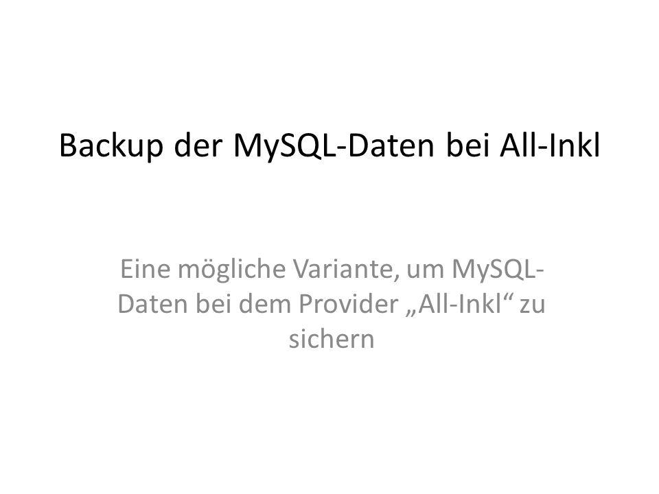 """Backup der MySQL-Daten bei All-Inkl Eine mögliche Variante, um MySQL- Daten bei dem Provider """"All-Inkl zu sichern"""