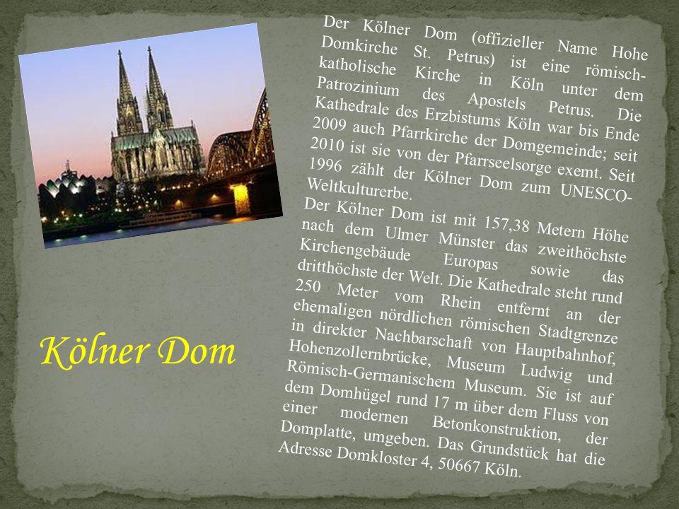 Der Kölner Dom (offizieller Name Hohe Domkirche St. Petrus) ist eine römisch- katholische Kirche in Köln unter dem Patrozinium des Apostels Petrus. Di