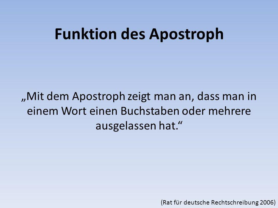 """Funktion des Apostroph """"Mit dem Apostroph zeigt man an, dass man in einem Wort einen Buchstaben oder mehrere ausgelassen hat. (Rat für deutsche Rechtschreibung 2006)"""