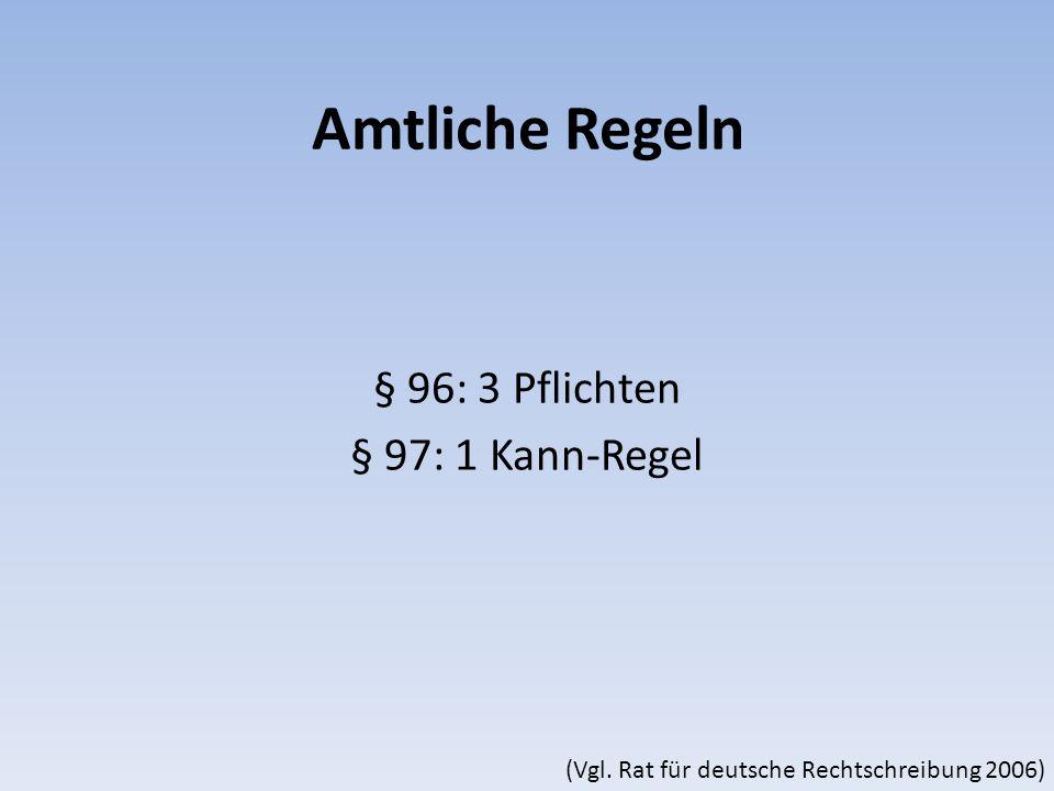 Amtliche Regeln § 96: 3 Pflichten § 97: 1 Kann-Regel (Vgl. Rat für deutsche Rechtschreibung 2006)