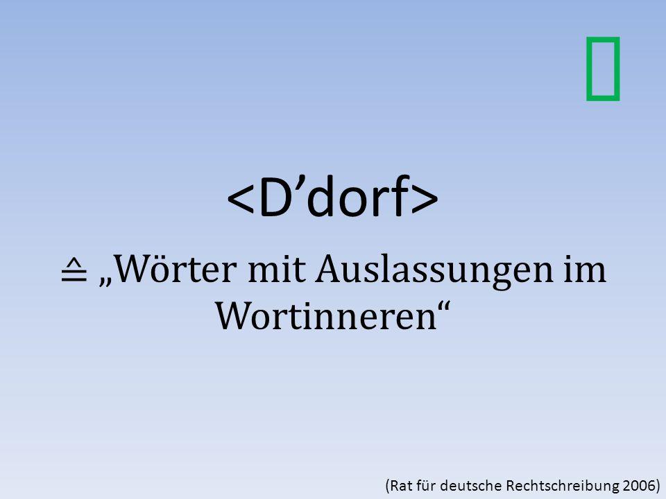 """≙ """"Wörter mit Auslassungen im Wortinneren (Rat für deutsche Rechtschreibung 2006)"""