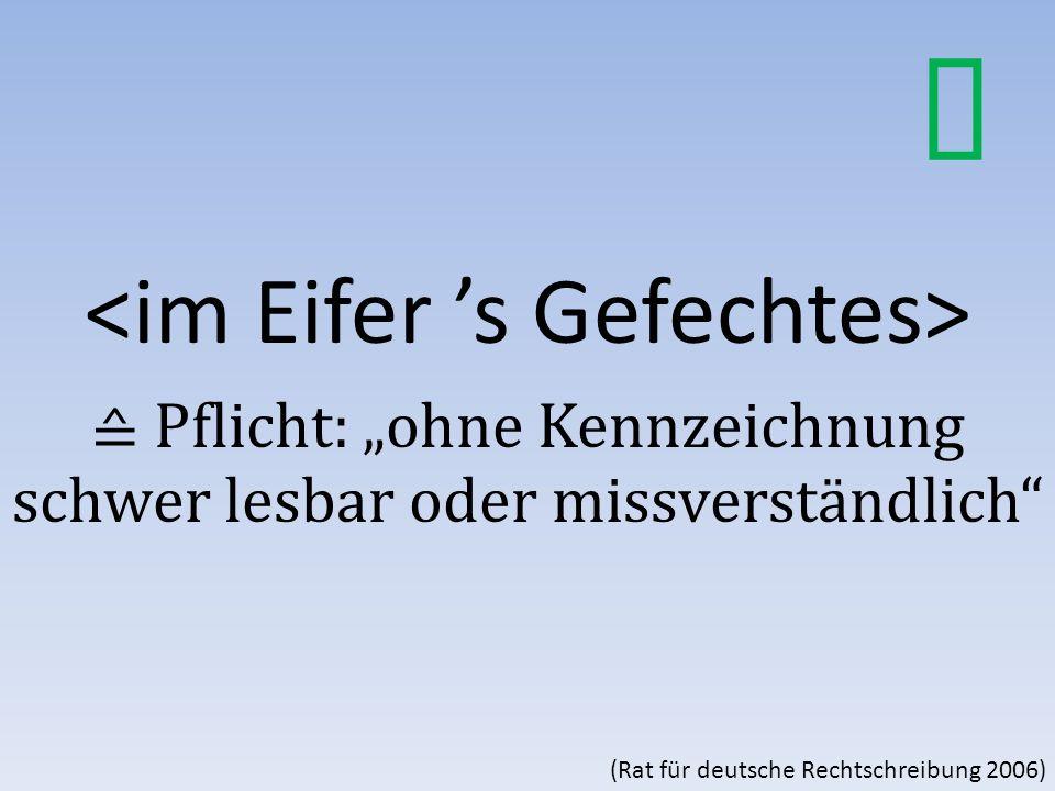 """≙ Pflicht: """"ohne Kennzeichnung schwer lesbar oder missverständlich (Rat für deutsche Rechtschreibung 2006)"""