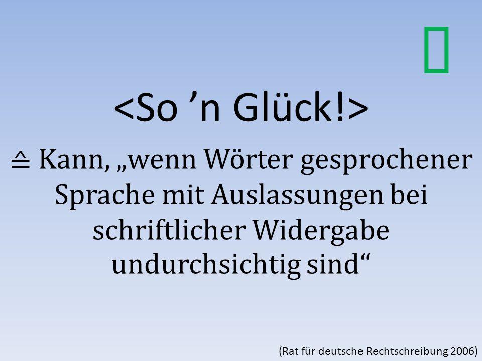 """≙ Kann, """"wenn Wörter gesprochener Sprache mit Auslassungen bei schriftlicher Widergabe undurchsichtig sind (Rat für deutsche Rechtschreibung 2006)"""